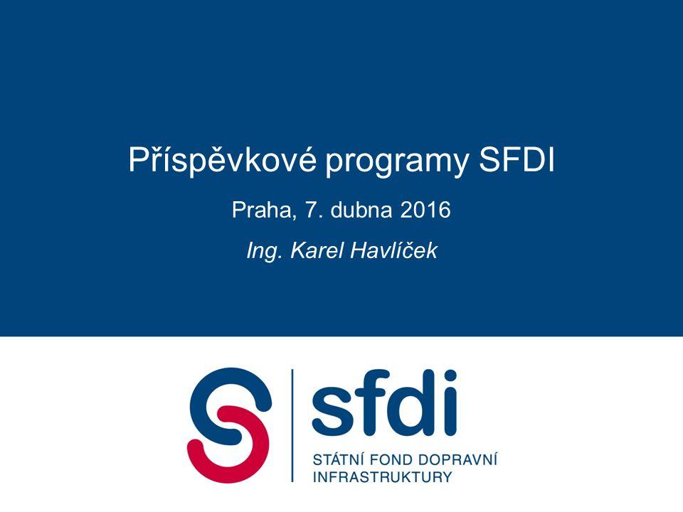 Příspěvkové programy SFDI Praha, 7. dubna 2016 Ing. Karel Havlíček