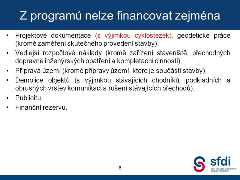 Z programů nelze financovat zejména Projektové dokumentace (s výjimkou cyklostezek), geodetické práce (kromě zaměření skutečného provedení stavby). Ve