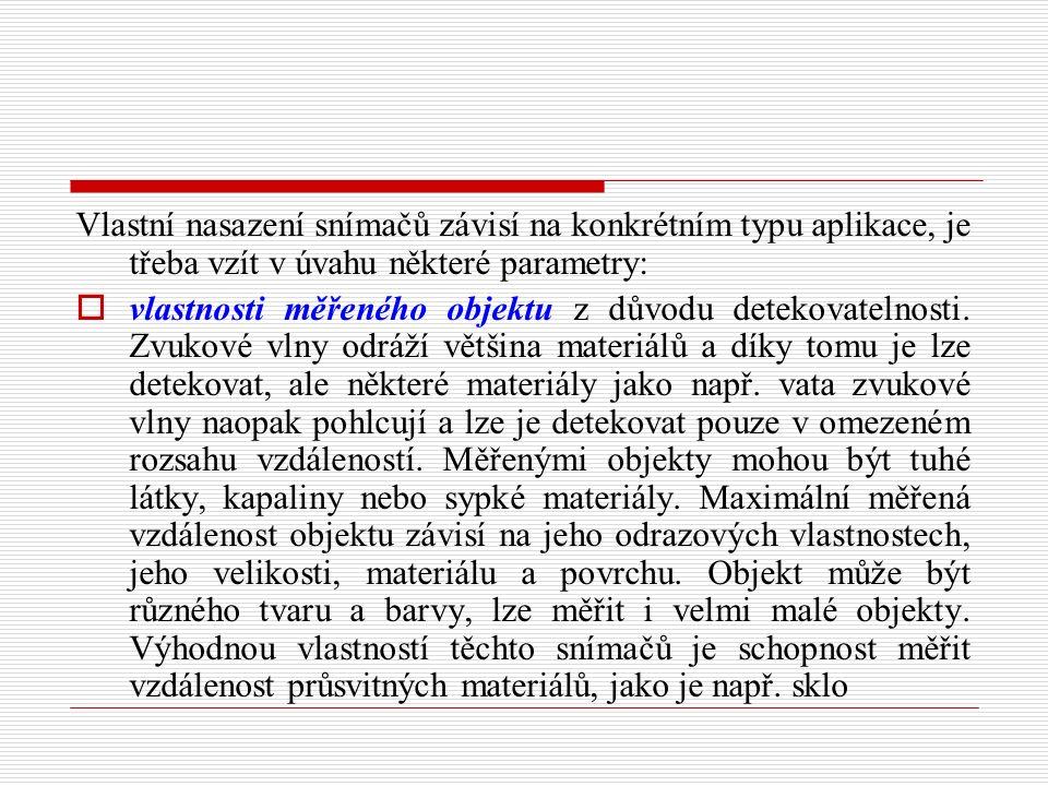 Vlastní nasazení snímačů závisí na konkrétním typu aplikace, je třeba vzít v úvahu některé parametry:  vlastnosti měřeného objektu z důvodu detekovatelnosti.