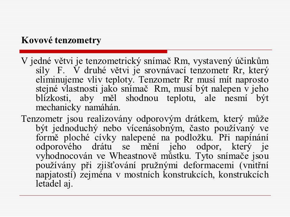 Kovové tenzometry V jedné větvi je tenzometrický snímač Rm, vystavený účinkům síly F. V druhé větvi je srovnávací tenzometr Rr, který eliminujeme vliv