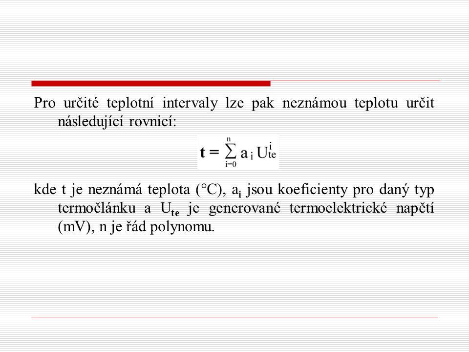 Pro určité teplotní intervaly lze pak neznámou teplotu určit následující rovnicí: kde t je neznámá teplota (°C), a i jsou koeficienty pro daný typ termočlánku a U te je generované termoelektrické napětí (mV), n je řád polynomu.