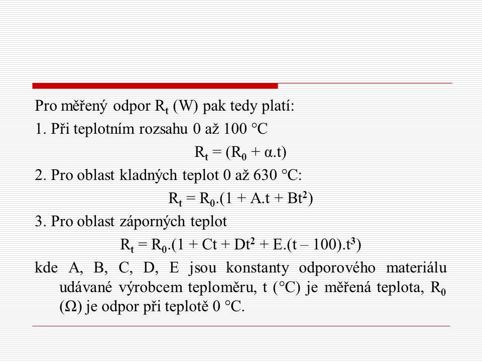 Pro měřený odpor R t (W) pak tedy platí: 1. Při teplotním rozsahu 0 až 100 °C R t = (R 0 + α.t) 2. Pro oblast kladných teplot 0 až 630 °C: R t = R 0.(