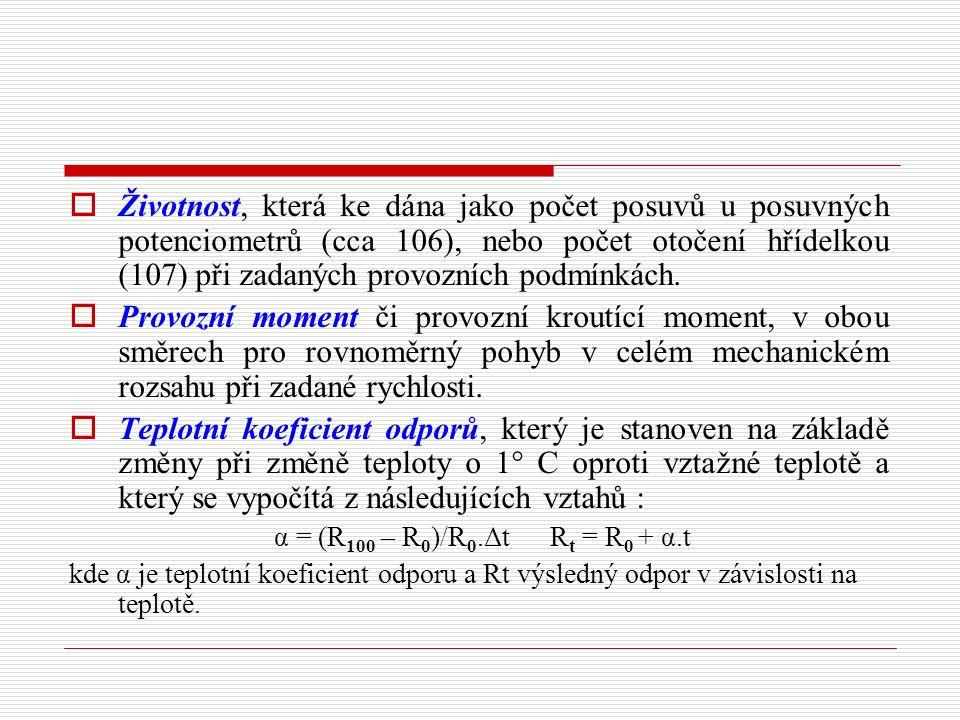  Životnost, která ke dána jako počet posuvů u posuvných potenciometrů (cca 106), nebo počet otočení hřídelkou (107) při zadaných provozních podmínkác