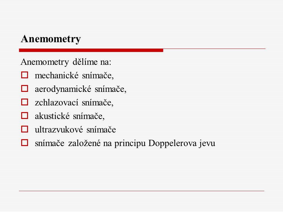 Anemometry Anemometry dělíme na:  mechanické snímače,  aerodynamické snímače,  zchlazovací snímače,  akustické snímače,  ultrazvukové snímače  snímače založené na principu Doppelerova jevu