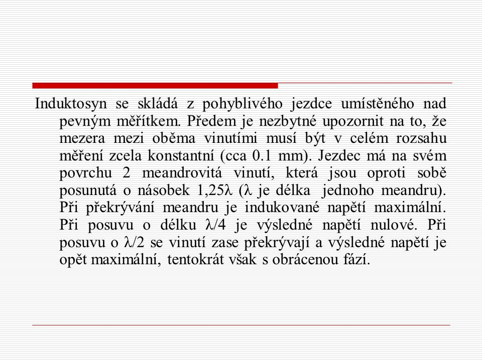 Induktosyn se skládá z pohyblivého jezdce umístěného nad pevným měřítkem. Předem je nezbytné upozornit na to, že mezera mezi oběma vinutími musí být v