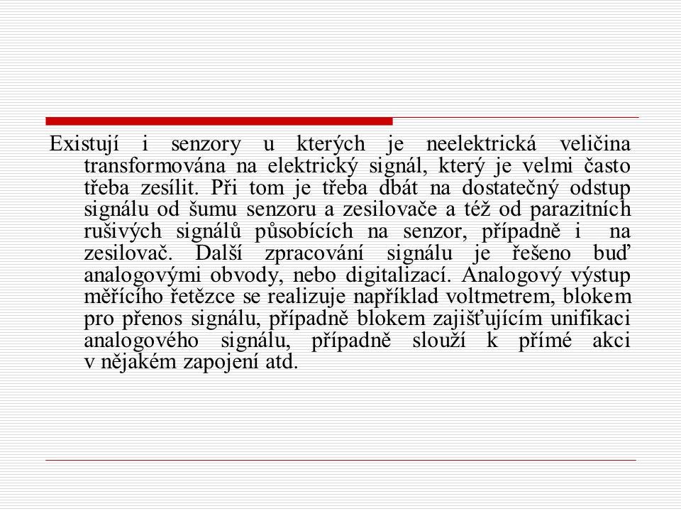 Existují i senzory u kterých je neelektrická veličina transformována na elektrický signál, který je velmi často třeba zesílit.