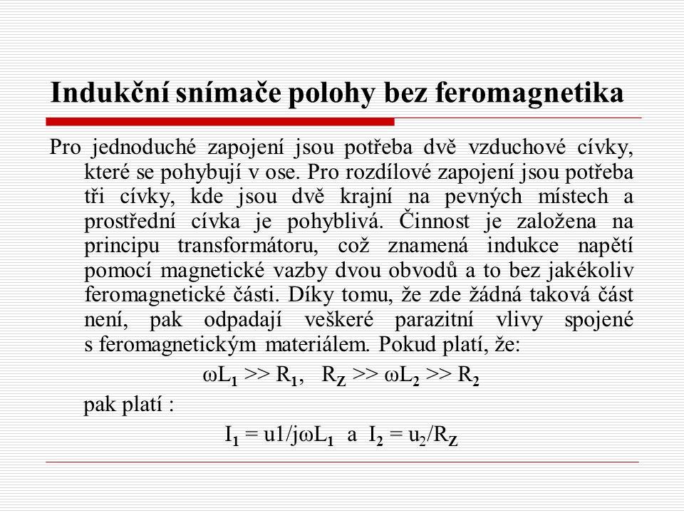 Indukční snímače polohy bez feromagnetika Pro jednoduché zapojení jsou potřeba dvě vzduchové cívky, které se pohybují v ose. Pro rozdílové zapojení js