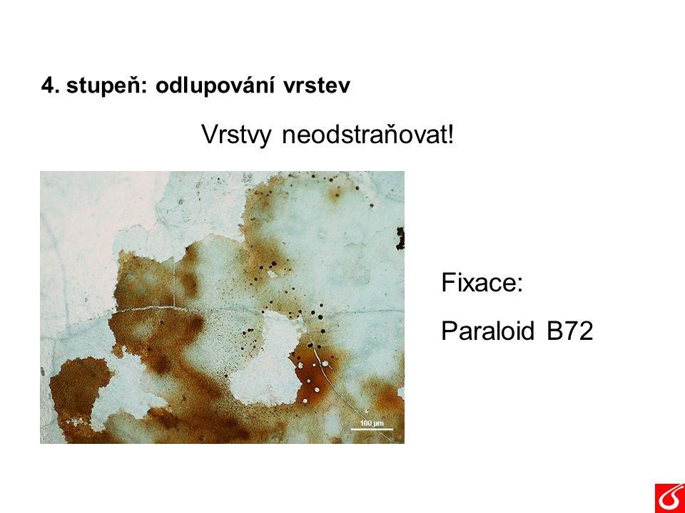 4. stupeň: odlupování vrstev Vrstvy neodstraňovat! Fixace: Paraloid B72