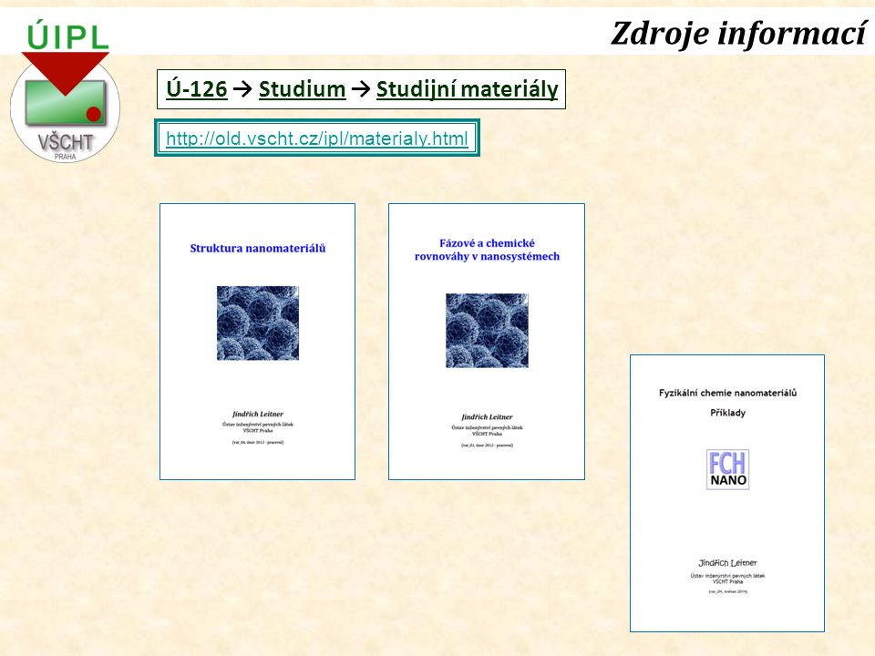Zdroje informací http://old.vscht.cz/ipl/materialy.html Ú-126 → Studium → Studijní materiály