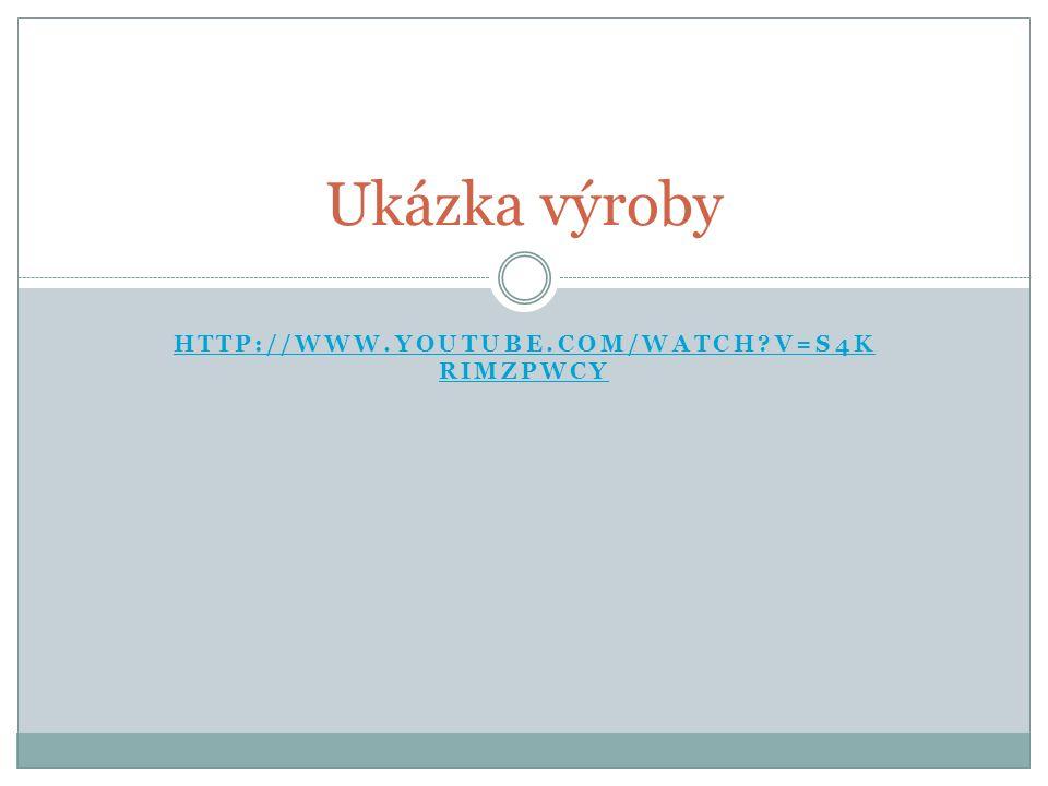 HTTP://WWW.YOUTUBE.COM/WATCH?V=S4K RIMZPWCY Ukázka výroby