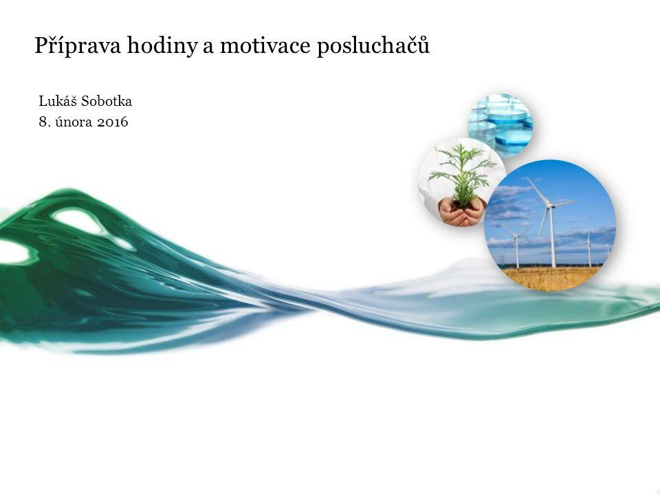Příprava hodiny a motivace posluchačů Lukáš Sobotka 8. února 2016