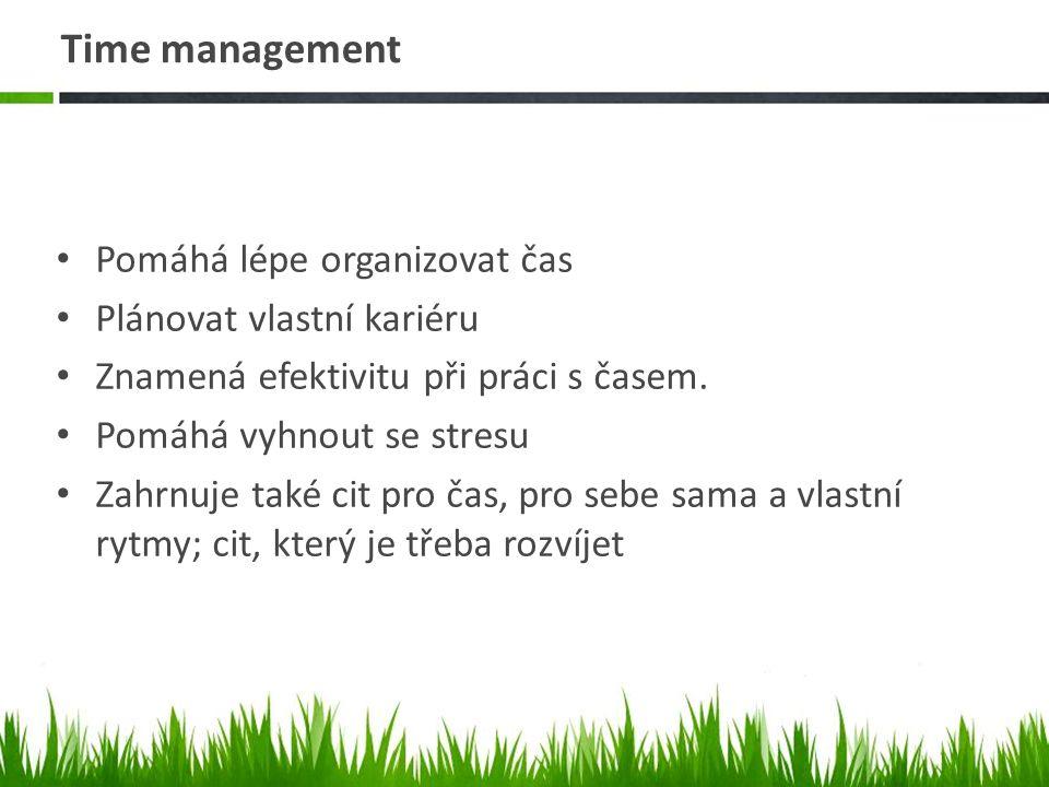 Time management Pomáhá lépe organizovat čas Plánovat vlastní kariéru Znamená efektivitu při práci s časem.