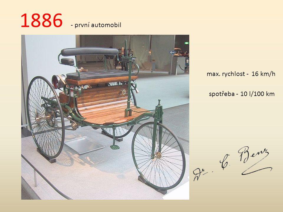 1886 - první automobil max. rychlost -16 km/h spotřeba -10 l/100 km