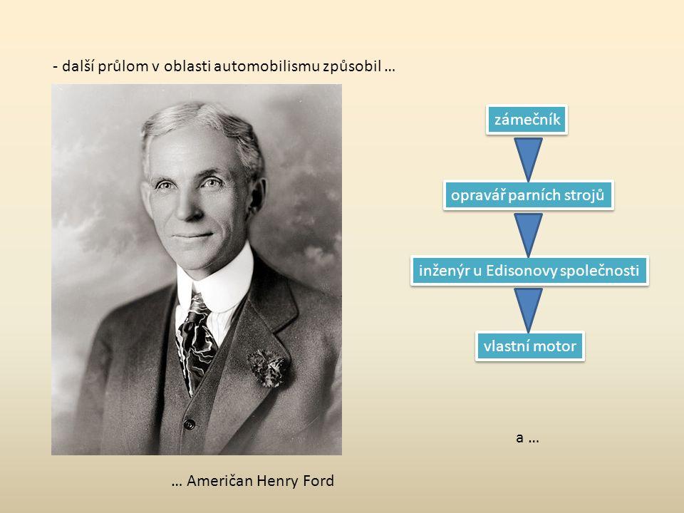 - další průlom v oblasti automobilismu způsobil … … Američan Henry Ford zámečník opravář parních strojů inženýr u Edisonovy společnosti vlastní motor a …
