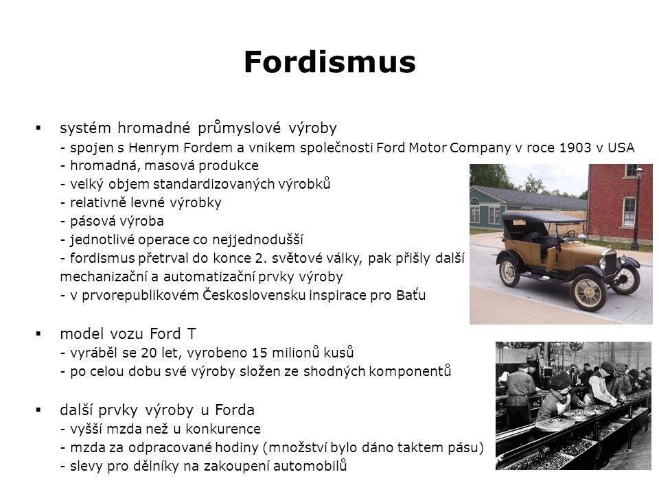 Fordismus  systém hromadné průmyslové výroby - spojen s Henrym Fordem a vnikem společnosti Ford Motor Company v roce 1903 v USA - hromadná, masová produkce - velký objem standardizovaných výrobků - relativně levné výrobky - pásová výroba - jednotlivé operace co nejjednodušší - fordismus přetrval do konce 2.