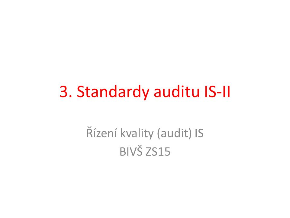 3. Standardy auditu IS-II Řízení kvality (audit) IS BIVŠ ZS15