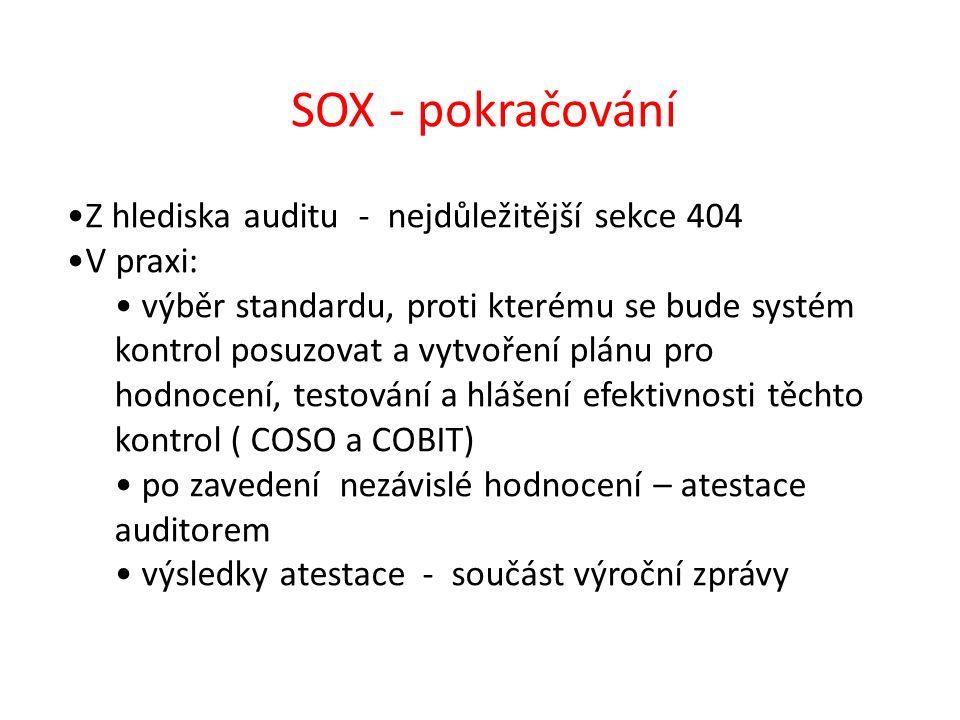 Z hlediska auditu - nejdůležitější sekce 404 V praxi: výběr standardu, proti kterému se bude systém kontrol posuzovat a vytvoření plánu pro hodnocení, testování a hlášení efektivnosti těchto kontrol ( COSO a COBIT) po zavedení nezávislé hodnocení – atestace auditorem výsledky atestace - součást výroční zprávy SOX - pokračování
