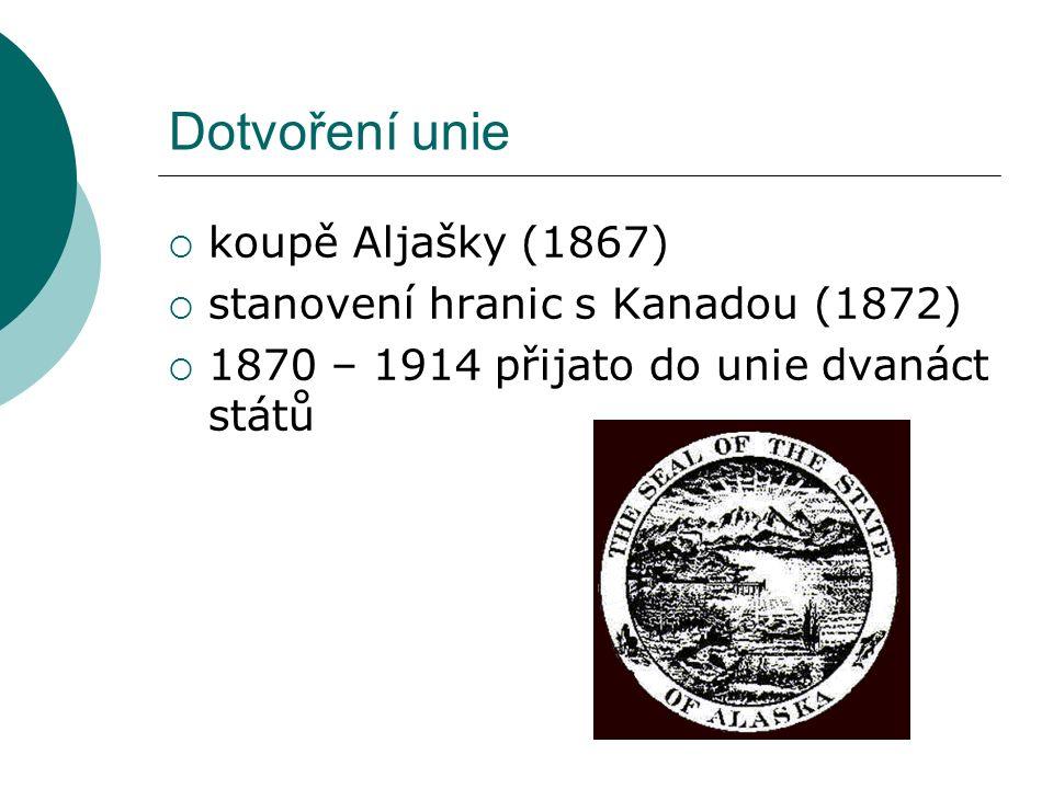 Dotvoření unie  koupě Aljašky (1867)  stanovení hranic s Kanadou (1872)  1870 – 1914 přijato do unie dvanáct států