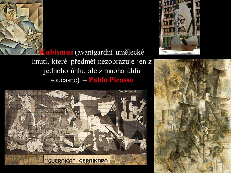 Kubismus (avantgardní umělecké hnutí, které předmět nezobrazuje jen z jednoho úhlu, ale z mnoha úhlů současně) – Pablo Picasso