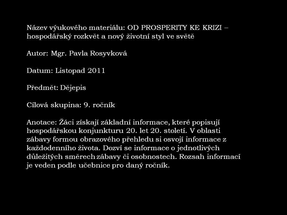 Název výukového materiálu: OD PROSPERITY KE KRIZI – hospodářský rozkvět a nový životní styl ve světě Autor: Mgr.