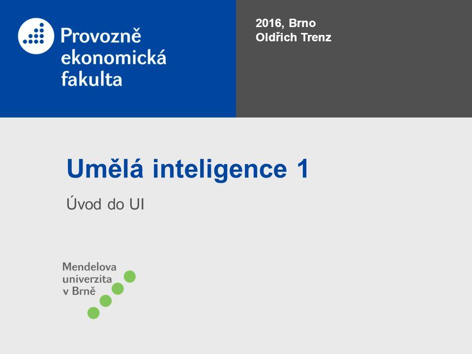 Umělá inteligence 1 Úvod do UI 2016, Brno Oldřich Trenz