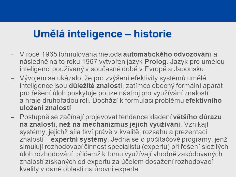 Umělá inteligence – historie ‒ V roce 1965 formulována metoda automatického odvozování a následně na to roku 1967 vytvořen jazyk Prolog.