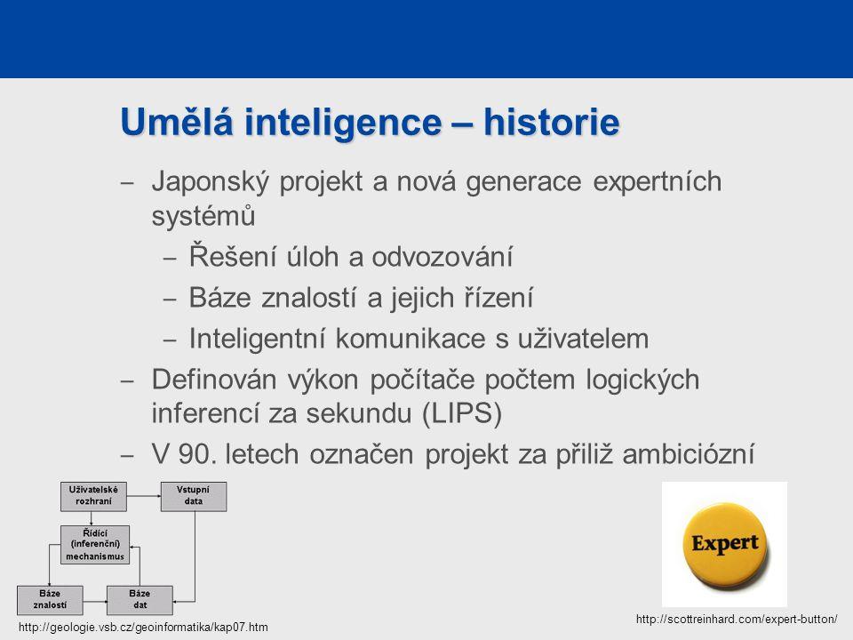 Umělá inteligence – historie ‒ Japonský projekt a nová generace expertních systémů ‒ Řešení úloh a odvozování ‒ Báze znalostí a jejich řízení ‒ Inteligentní komunikace s uživatelem ‒ Definován výkon počítače počtem logických inferencí za sekundu (LIPS) ‒ V 90.