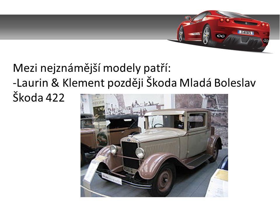 Mezi nejznámější modely patří: -Laurin & Klement později Škoda Mladá Boleslav Škoda 422