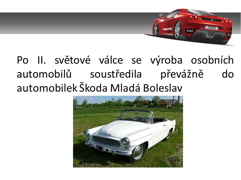 Po II. světové válce se výroba osobních automobilů soustředila převážně do automobilek Škoda Mladá Boleslav