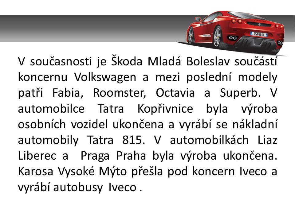 V současnosti je Škoda Mladá Boleslav součástí koncernu Volkswagen a mezi poslední modely patři Fabia, Roomster, Octavia a Superb. V automobilce Tatra