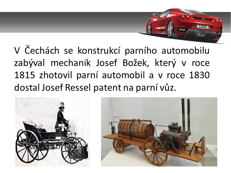 V Čechách se konstrukcí parního automobilu zabýval mechanik Josef Božek, který v roce 1815 zhotovil parní automobil a v roce 1830 dostal Josef Ressel