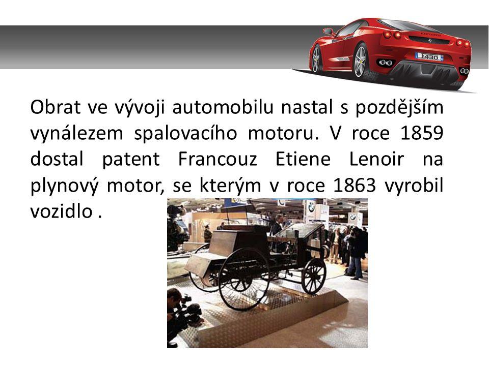 Obrat ve vývoji automobilu nastal s pozdějším vynálezem spalovacího motoru. V roce 1859 dostal patent Francouz Etiene Lenoir na plynový motor, se kter