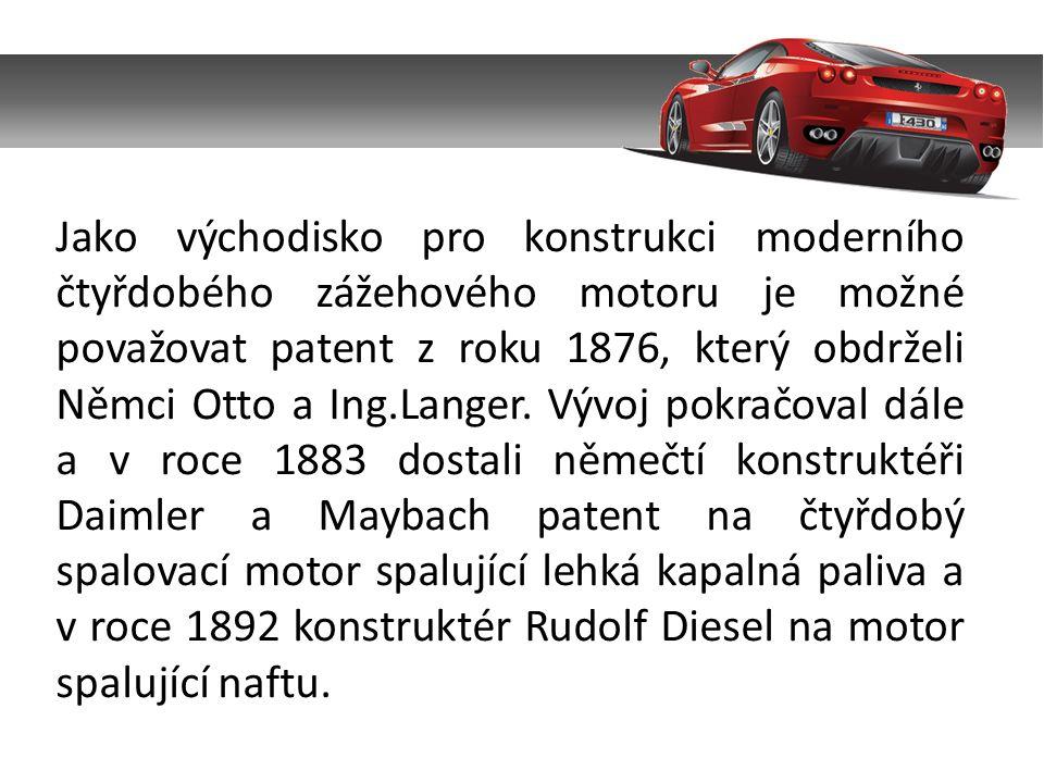 Jako východisko pro konstrukci moderního čtyřdobého zážehového motoru je možné považovat patent z roku 1876, který obdrželi Němci Otto a Ing.Langer. V
