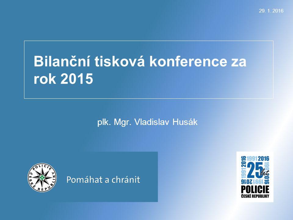 Bilanční tisková konference za rok 2015 plk. Mgr. Vladislav Husák 29. 1. 2016