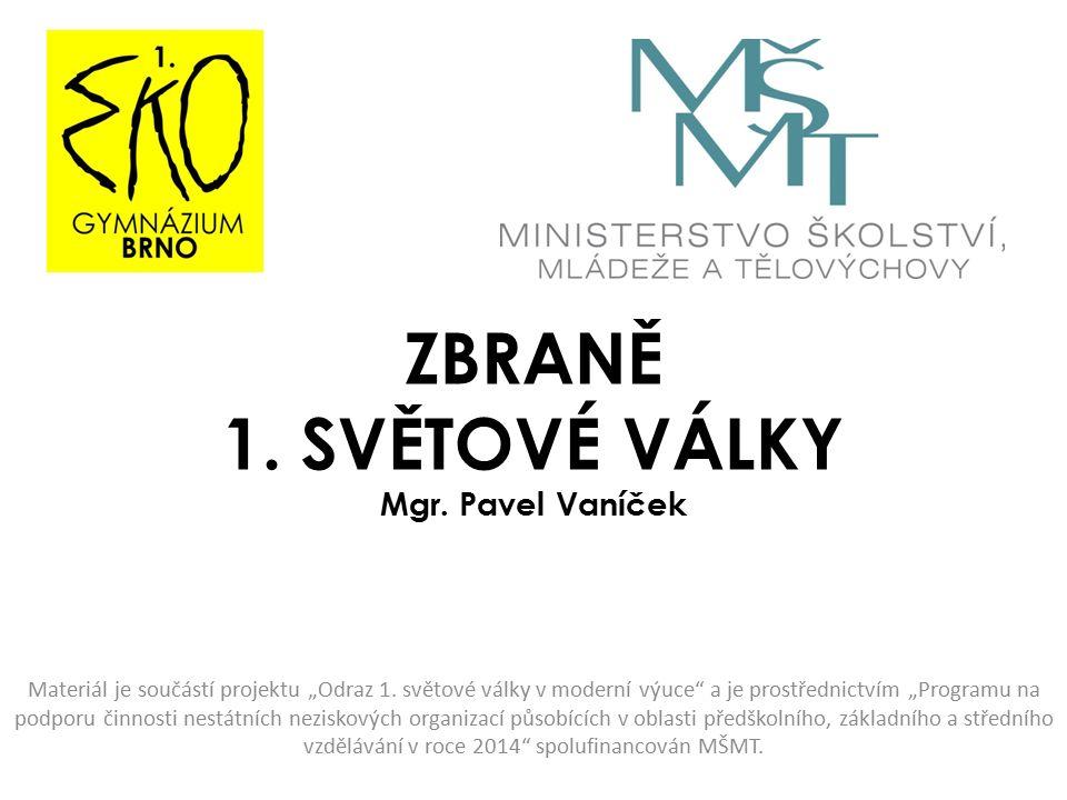 """ZBRANĚ 1.SVĚTOVÉ VÁLKY Mgr. Pavel Vaníček Materiál je součástí projektu """"Odraz 1."""