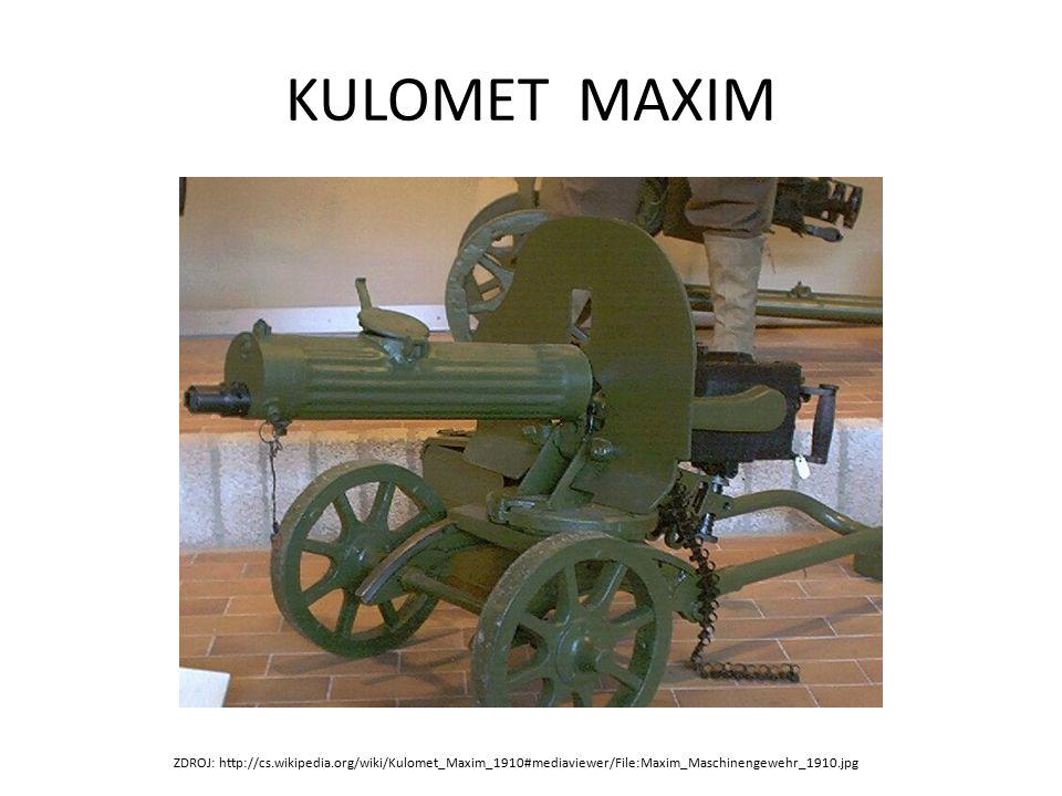 KULOMET MAXIM ZDROJ: http://cs.wikipedia.org/wiki/Kulomet_Maxim_1910#mediaviewer/File:Maxim_Maschinengewehr_1910.jpg