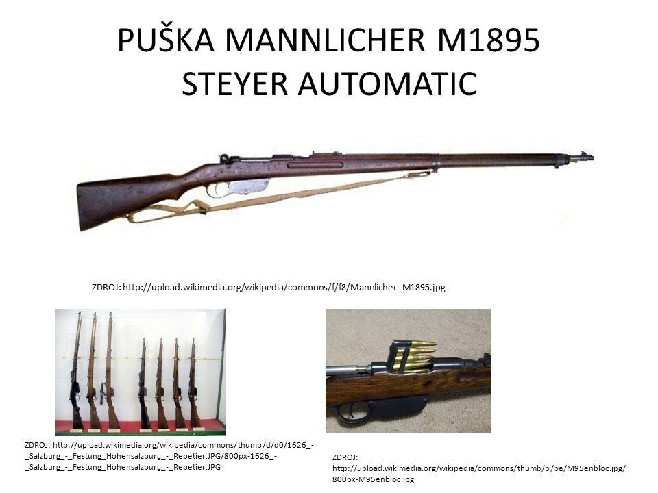 PUŠKA MANNLICHER M1895 STEYER AUTOMATIC ZDROJ: http://upload.wikimedia.org/wikipedia/commons/f/f8/Mannlicher_M1895.jpg ZDROJ: http://upload.wikimedia.