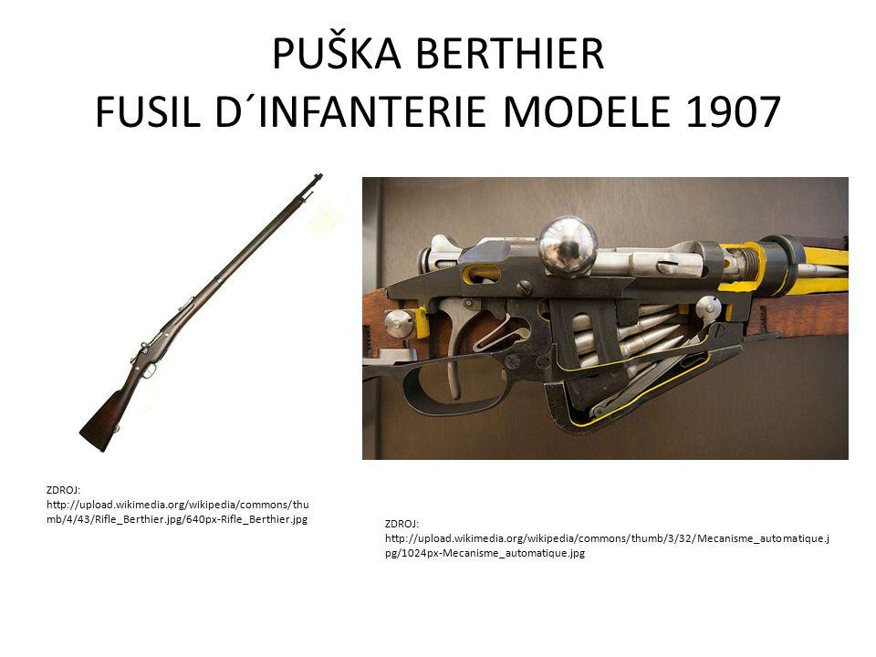 PUŠKA BERTHIER FUSIL D´INFANTERIE MODELE 1907 ZDROJ: http://upload.wikimedia.org/wikipedia/commons/thu mb/4/43/Rifle_Berthier.jpg/640px-Rifle_Berthier