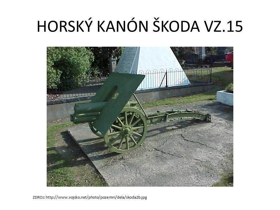HORSKÝ KANÓN ŠKODA VZ.15 ZDROJ: http://www.vojsko.net/photo/pozemni/dela/skoda2b.jpg