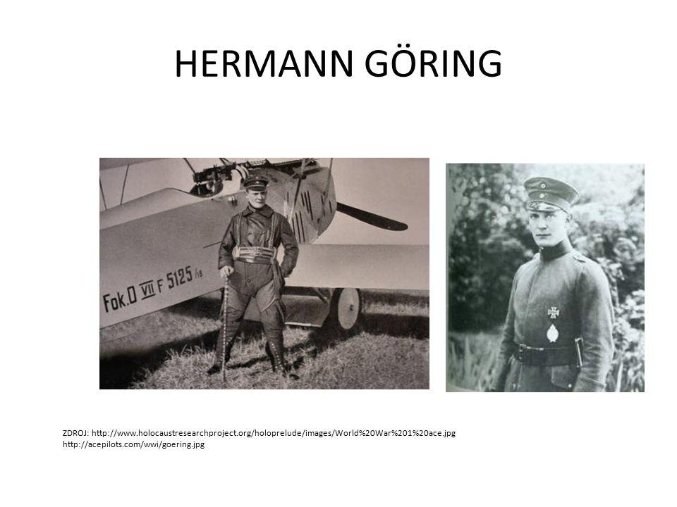 HERMANN GÖRING ZDROJ: http://www.holocaustresearchproject.org/holoprelude/images/World%20War%201%20ace.jpg http://acepilots.com/wwi/goering.jpg