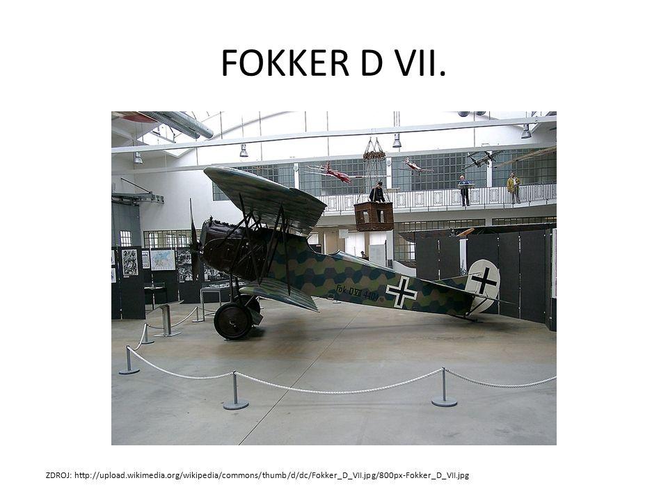 FOKKER D VII. ZDROJ: http://upload.wikimedia.org/wikipedia/commons/thumb/d/dc/Fokker_D_VII.jpg/800px-Fokker_D_VII.jpg