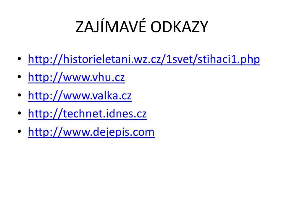 ZAJÍMAVÉ ODKAZY http://historieletani.wz.cz/1svet/stihaci1.php http://www.vhu.cz http://www.valka.cz http://technet.idnes.cz http://www.dejepis.com