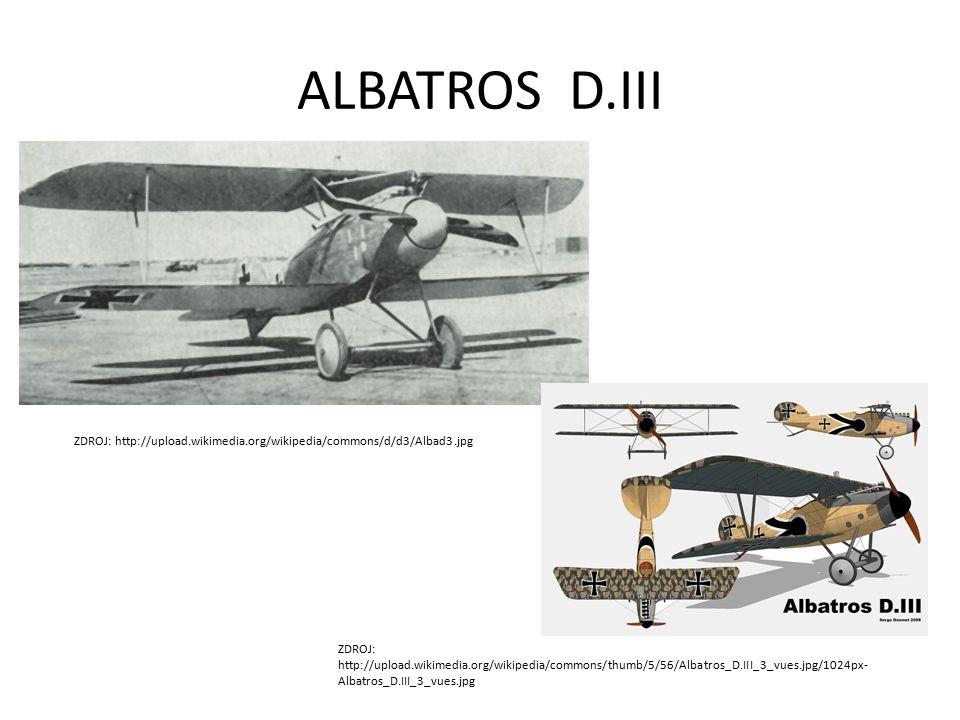 ALBATROS D.III ZDROJ: http://upload.wikimedia.org/wikipedia/commons/d/d3/Albad3.jpg ZDROJ: http://upload.wikimedia.org/wikipedia/commons/thumb/5/56/Albatros_D.III_3_vues.jpg/1024px- Albatros_D.III_3_vues.jpg