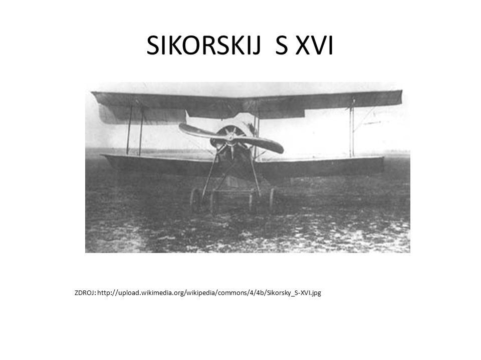 SIKORSKIJ S XVI ZDROJ: http://upload.wikimedia.org/wikipedia/commons/4/4b/Sikorsky_S-XVI.jpg