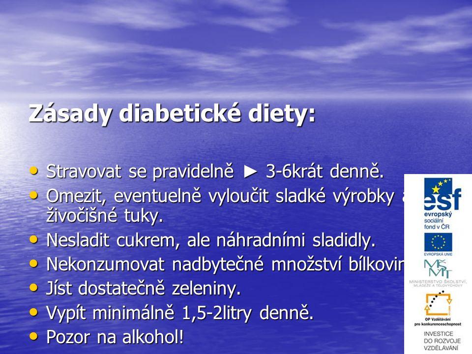 Zásady diabetické diety: Stravovat se pravidelně ► 3-6krát denně. Stravovat se pravidelně ► 3-6krát denně. Omezit, eventuelně vyloučit sladké výrobky