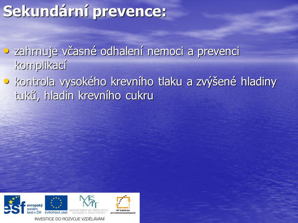 Sekundární prevence: zahrnuje včasné odhalení nemoci a prevenci komplikací zahrnuje včasné odhalení nemoci a prevenci komplikací kontrola vysokého kre