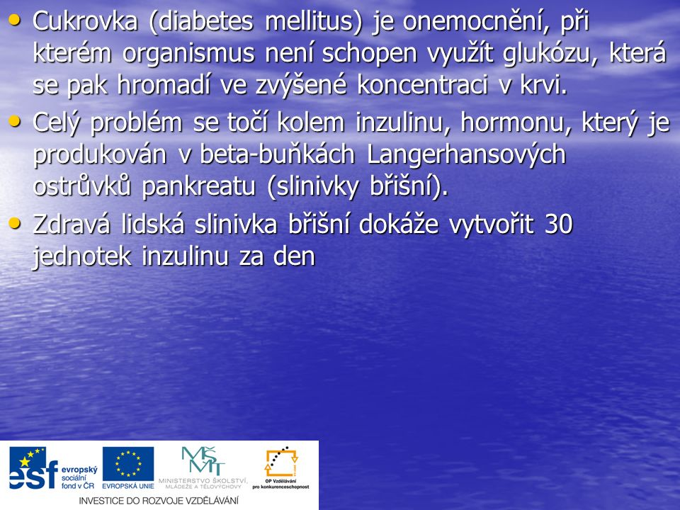 Existují tři hlavní typy cukrovky : V České republice je nyní asi 750 000 diabetiků a tento počet se zvyšuje každým rokem o 5 - 6 %.