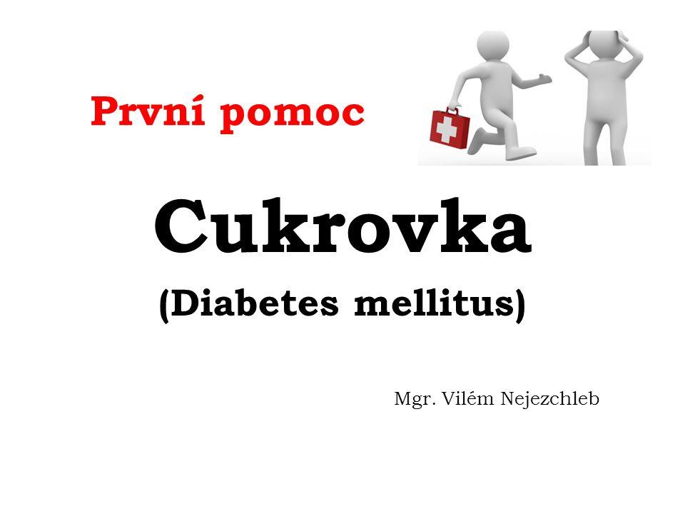 První pomoc Cukrovka (Diabetes mellitus) Mgr. Vilém Nejezchleb