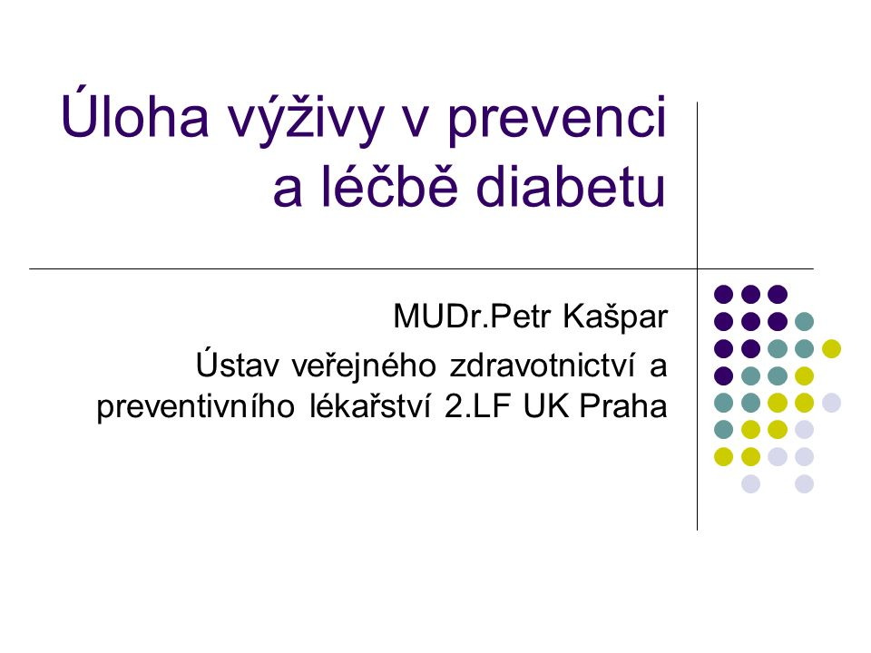 Úloha výživy v prevenci a léčbě diabetu MUDr.Petr Kašpar Ústav veřejného zdravotnictví a preventivního lékařství 2.LF UK Praha
