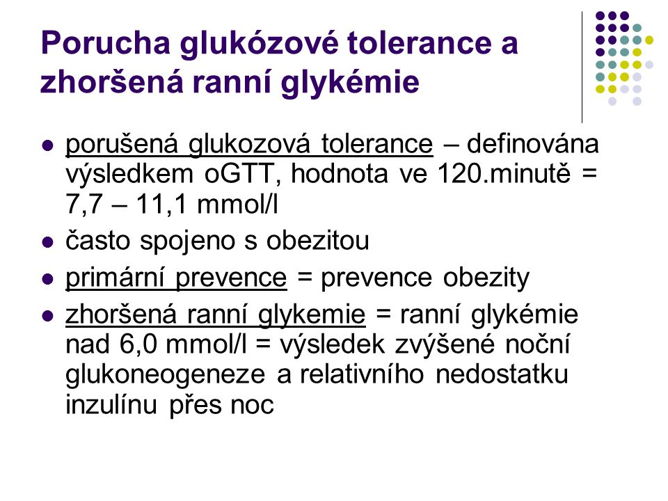 Porucha glukózové tolerance a zhoršená ranní glykémie porušená glukozová tolerance – definována výsledkem oGTT, hodnota ve 120.minutě = 7,7 – 11,1 mmo